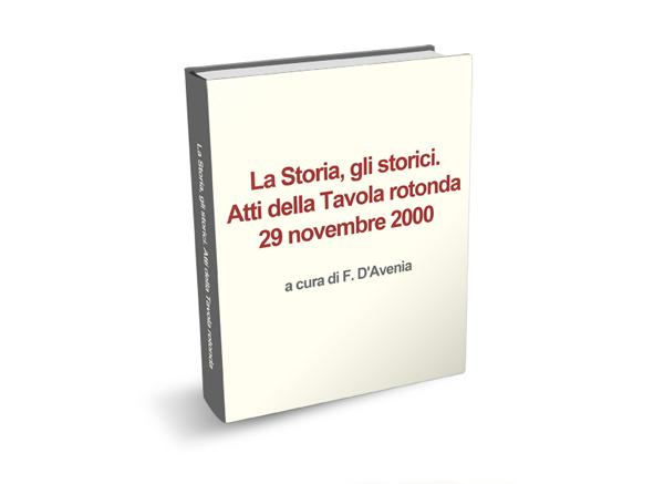 La Storia, gli storici. Atti della Tavola rotonda 29 novembre 2000
