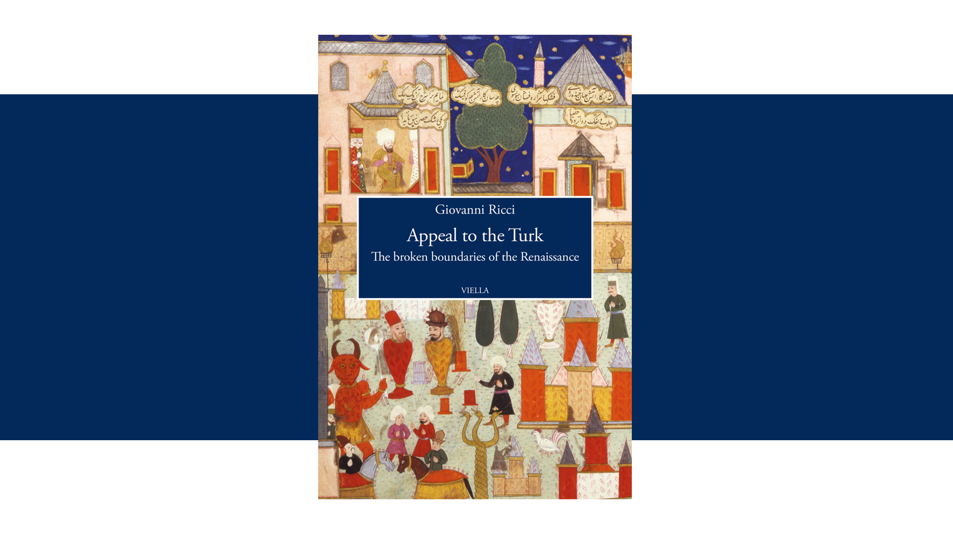 "Esorcizzare la paura, infrangere i confini. La recensione del volume di Giovanni Ricci ""Appeal to the Turk. The broken boundaries of the Renaissance"""