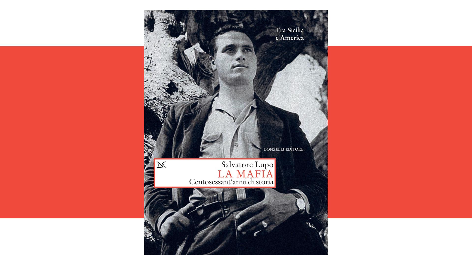 La mafia. Centosessant'anni di storia di Salvatore Lupo