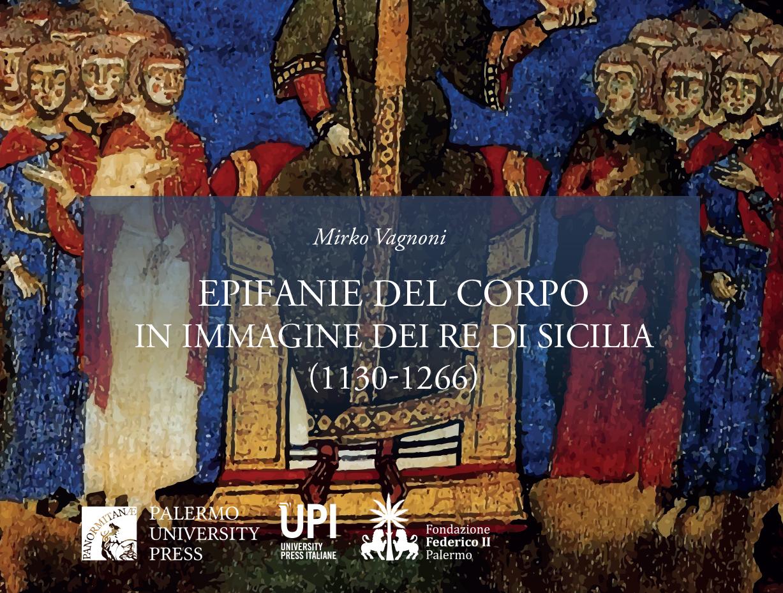 Epifanie del corpo in immagine dei re di Sicilia (1130 – 1266): presentazione 27 giugno, ore 17:00, Palazzo Reale di Palermo