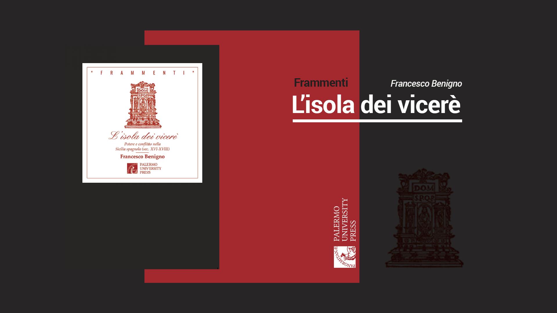 L'isola dei vicerè. Potere e conflitto nella Sicilia spagnola di Francesco Benigno